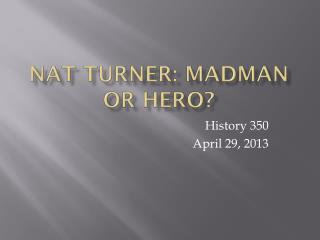 Nat Turner: Madman or Hero?