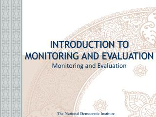 INTRODUCTION TO MONITORING AND EVALUATION Monitoring and Evaluation