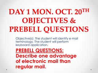 DAY 1 MON. OCT. 20 TH  OBJECTIVES & PREBELL QUESTIONS