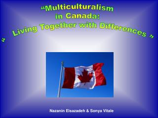 """Multiculturalism  in Canada:  ""   Living Together with Differences """