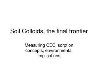 Soil Colloids, the final frontier
