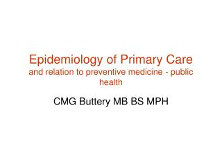 Epidemiology of Primary Care and relation to preventive medicine - public health