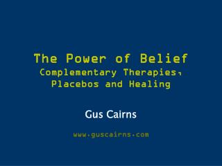 The Power of Belief  Complementary Therapies, Placebos and Healing