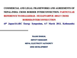 RAJAN DHAKAL DEPUTY MANAGER NEPAL ELECTRICITY AUTHORITY GRID DEVELOPMENT