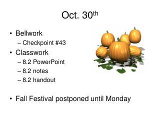 Oct. 30 th