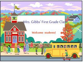 Mrs. Gibbs' First Grade Class