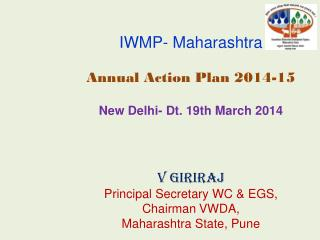 Presentation on Annual Action Plan for IWMP  2014-15 Maharashtra State