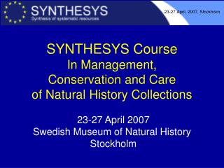 SYNTHESYS Course  In Management,  Conservation and Care  of Natural History Collections