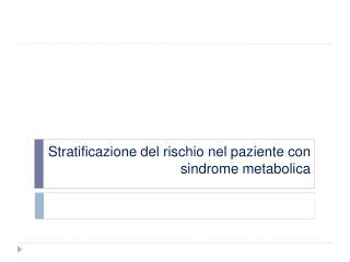 Stratificazione del rischio nel paziente con sindrome metabolica