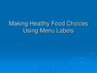 Making Healthy Food Choices Using Menu Labels