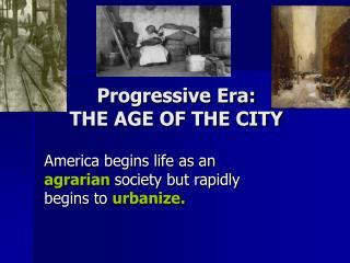 Progressive Era: THE AGE OF THE CITY