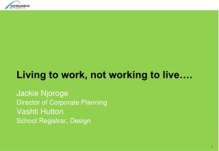 Living to work, not working to live…. Jackie Njoroge  Director of Corporate Planning Vashti Hutton
