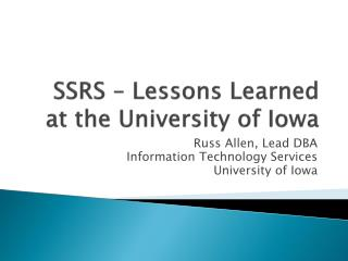 SSRS – Lessons Learned at the University of Iowa