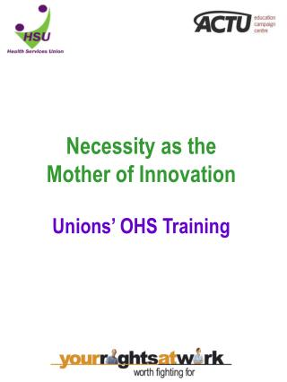 Necessity as the Mother of Innovation Unions� OHS Training