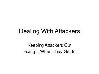 Dealing With Attackers