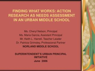 FINDING WHAT WORKS: ACTION RESEARCH AS NEEDS ASSESSMENT IN AN URBAN MIDDLE SCHOOL