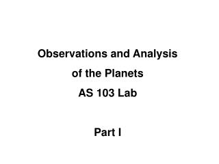 Observations and Analysis  of the Planets AS 103 Lab Part I