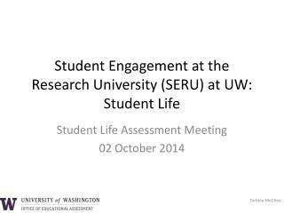 Student Engagement at the Research University (SERU) at UW: Student Life