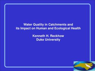 Water Quality in Catchments and its Impact on Human and Ecological Health Kenneth H. Reckhow
