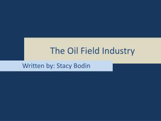 The Oil Field Industry