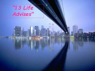 """ 13 Life Advises"""