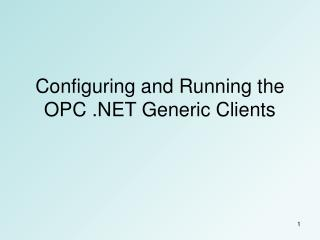 Configuring and Running the OPC .NET Generic Clients