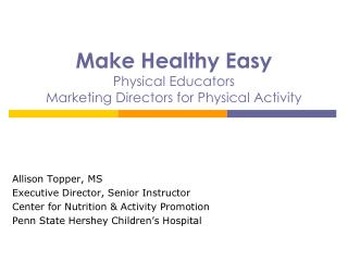 Make Healthy Easy Physical Educators  Marketing Directors for Physical Activity