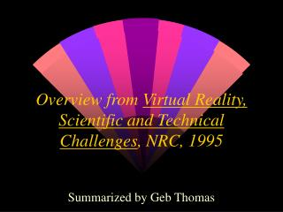 Overview from  Virtual Reality, Scientific and Technical Challenges , NRC, 1995
