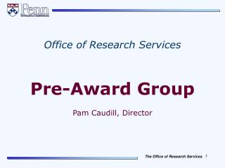 Office of Research Services Pre-Award Group Pam Caudill, Director