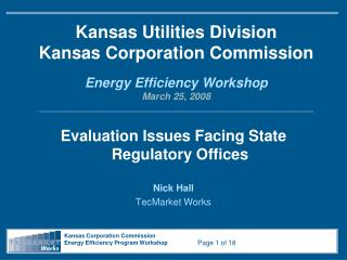 Evaluation Issues Facing State Regulatory Offices Nick Hall TecMarket Works