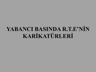 YABANCI BASINDA R.T.E'NİN KARİKATÜRLERİ
