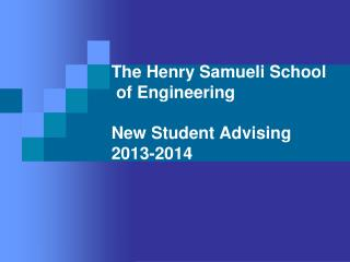 The Henry Samueli School  of Engineering New Student Advising 2013-2014