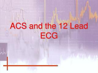 ACS and the 12 Lead ECG
