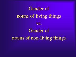Gender of nouns of living things vs. Gender of nouns of non-living things