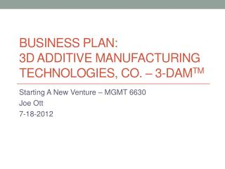 Business Plan: 3D Additive Manufacturing Technologies, Co. –  3-DAM TM