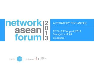 22 nd  to 23 rd  August, 2013 Shangri La Hotel Singapore