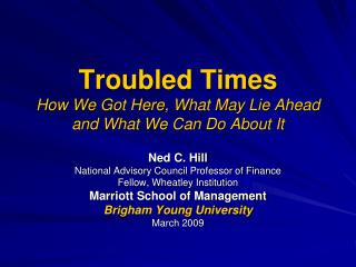 Troubled Times How We Got Here, What May Lie Ahead and What We Can Do About It