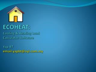 ECOHEAT:   Cooling & Heating Load Calculator Software  Yap BT    email:yapbt@oyl.my