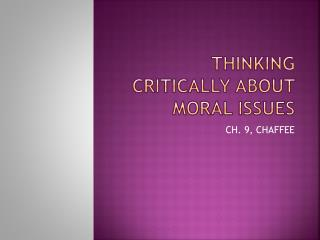 THINKING CRITICALLY ABOUT MORAL ISSUES