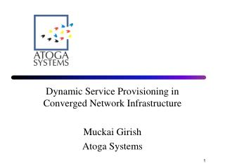 Dynamic Service Provisioning in Converged Network Infrastructure Muckai Girish Atoga Systems