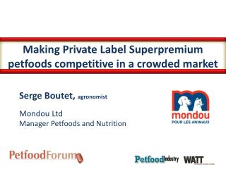 Making Private Label  Superpremium petfoods  competitive in a crowded market
