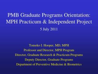 PMB Graduate Programs Orientation: MPH Practicum & Independent Project 5 July 2011