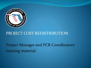 PROJECT COST REDISTRIBUTION Project Manager and PCR Coordinators  training material.
