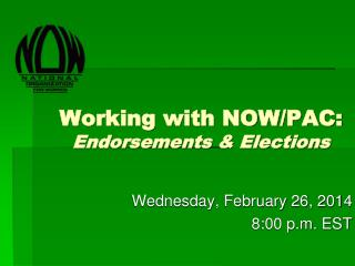 Working with NOW/PAC:  Endorsements & Elections