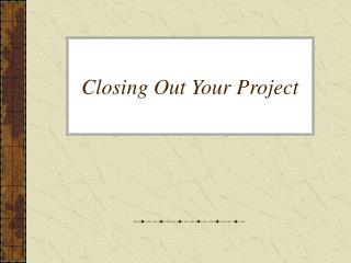 Closing Out Your Project