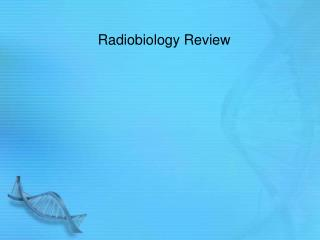 Radiobiology Review