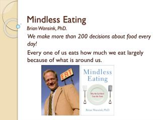 Mindless Eating Brian  Wansink , PhD.