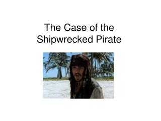 The Case of the Shipwrecked Pirate