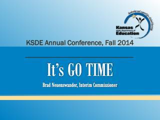 It�s GO TIME Brad Neuenswander, Interim Commissioner