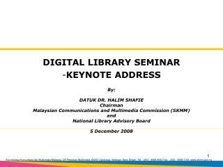 DIGITAL LIBRARY SEMINAR KEYNOTE ADDRESS By: DATUK DR. HALIM SHAFIE Chairman